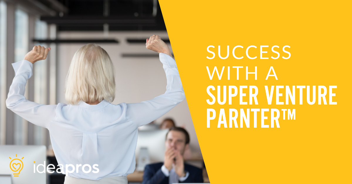 Success with a Super venture partner - IdeaPros Entrepreneur and Startup Blog